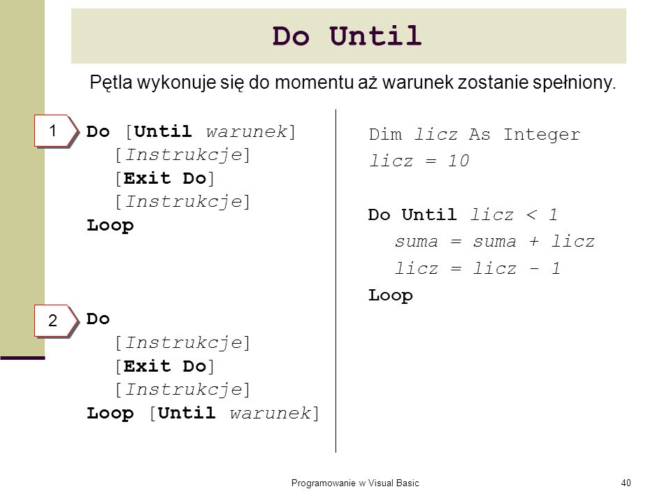 Do Until Do [Until warunek] [Instrukcje] [Exit Do] Loop Do